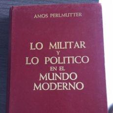 Militaria: LO MILITAR Y LO POLÍTICO EN EL MUNDO MODERNO. Lote 180227427
