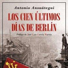 Militaria: LOS CIEN ÚLTIMOS DÍAS DE BERLÍN. ANTONIO ANSUÁTEGUI. NUEVO. Lote 207638576