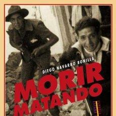 Militaria: MORIR MATANDO.DIEGO NAVARRO BONILLA.NUEVO. Lote 181220546