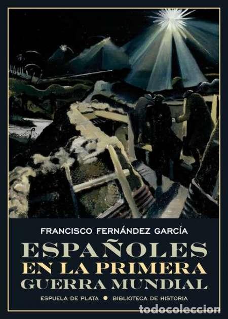 ESPAÑOLES EN LA PRIMERA GUERRA MUNDIAL. FRANCISCO FERNÁNDEZ GARCÍA.NUEVO (Militar - Libros y Literatura Militar)