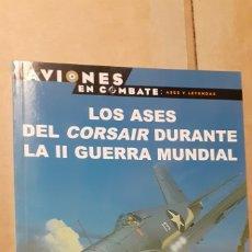 Militaria: LOS ASES DEL CORSAIR EN LA SEGUNDA GUERRA MUNDIAL. OSPREY AVIONES DE COMBATE. Lote 182385206