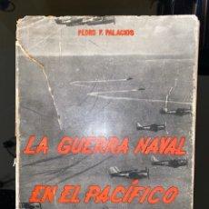Militaria: LA GUERRA NAVAL EN EL PACIFICO. PEDRO F. PALACIOS. EDITORIAL NAVAL. MADRID. PAGS: 238. Lote 182524701