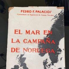 Militaria: EL MAR EN LA CAMPAÁ DE NORUEGA. PEDRO F. PALACIOS. EDITORIAL NAVAL. MADRID. PAGS: 229. Lote 182524906