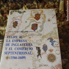 Militaria: FELIPE II, LA EMPRESA DE INGLATERRA Y EL COMERCIO SEPTENTRIONAL (1566-1609). Lote 182643557
