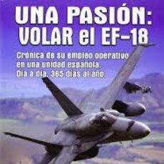 Militaria: UNA PASIÓN: VOLAR EL EF-18. Lote 195039862
