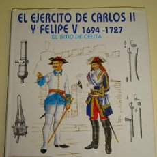 Militaria: LIBRO MILITAR UNIFORMES. EL EJÉRCITO DE CARLOS II Y FELIPE V 1694 1727 SITIO DE CEUTA. 140PAG 1,2 KG. Lote 184227753
