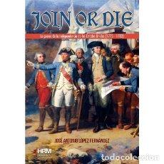 Militaria: JOIN OR DIE. LA GUERRA DE LA INDEPENDENCIA DE LOS ESTADOS UNIDOS. Lote 224801285