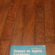 Militaria: BUQUES DE GUERRA ESPAÑOLES 1885 - 1971 - ALFREDO AGUILERA EDITORIAL SAN MARTÍN 1979 - MARINA. Lote 187489033
