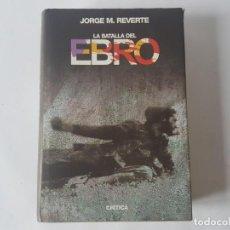 Militaria: LA BATALLA DEL EBRO, JORGE M. REVERTE, 630 PAGINAS - MUY BUEN ESTADO.. Lote 188683906