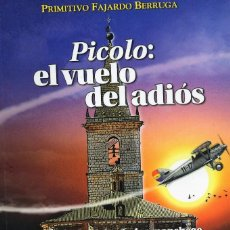 Militaria: PICOLO: EL VUELO DEL ADIÓS LA HISTORIA DEL AVIADOR MANCHEGO MANUEL SANCAZ GRANDE 1903-35. Lote 188683936