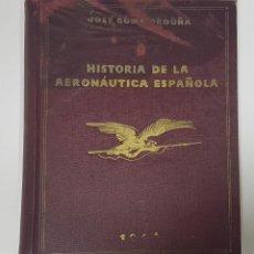 Militaria: HISTORIA DE LA AERONAÚTICA ESPAÑOLA. JOSÉ GOMÁ ORDUÑA. 1946. AEROSTACIÓN Y AVIACIÓN. Lote 193276941