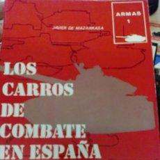 Militaria: LOS CARROS DE COMBATE EN ESPAÑA JAVIER DE MAZARRASA EDIT SAN MARTIN AÑO 1977. Lote 194308605