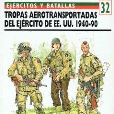 Militaria: TROPAS AEROTRANSPORTADAS DEL EJÉRCITO DE EE.UU. 1940-90. EJÉRCITOS Y BATALLAS 32 - GORDON ROTTMAN. Lote 194309308