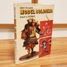 Militaria: HOW TO MAKE MODEL SOLDIERS. PHILIP O. STEARNS - LIBRO DE SOLDADOS DE PLOMO SOLDADITOS. Lote 194341612