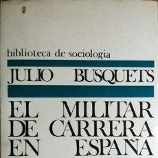 Militaria: EL MILITAR DE CARRERA EN ESPAÑA : ESTUDIO DE SOCIOLOGÍA MILITAR / JULIO BUSQUETS. ARIEL, 1971. DEMOS. Lote 194362317