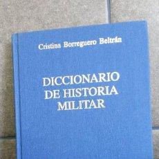 Militaria: DICCIONARIO DE HISTORIA MILITAR. CRISTINA BORREGUERO BELTRAN.DESDE LOS REINOS MEDIEVALES HASTA NUEST. Lote 194495592