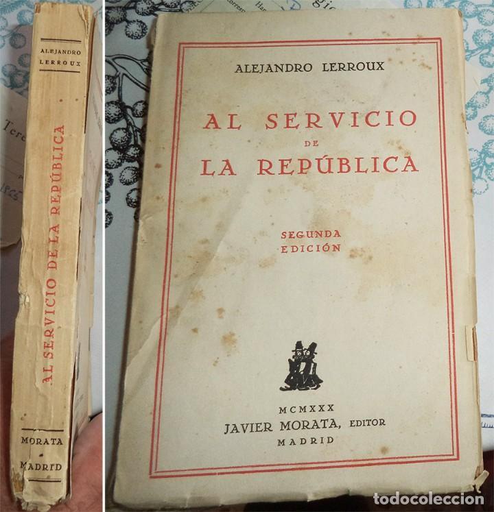 ALEJANDRO LERROUX AL SERVICIO DE LA REPUBLICA 1930 JAVIER MORATA 2º EDICIÓN RUSTICA 280 PAGINAS (Militar - Libros y Literatura Militar)