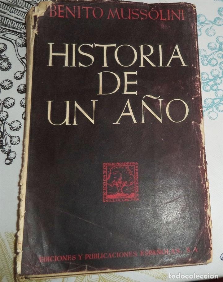 HISTORIA DE UN AÑO BENITO MUSSOLINI ED. Y PUBLICACIONES ESPAÑOLAS TEMAS ACTUALES I PASTA DURA CON CU (Militar - Libros y Literatura Militar)