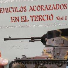 Militaria: OSCAR BRUÑA ROYO. VEHICULOS ACORAZADOS EN EL TERCIO VOL. I. Lote 194575795
