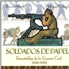Militaria: SOLDADOS DE PAPEL. RECORTABLES DE LA GUERRA CIVIL (1936-1939). EDITORIAL SALVATELLA, 2006. Lote 194680240