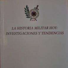 Militaria: LA HISTORIA MILITAR HOY: INVESTIGACIONES Y TENDENCIAS-ÁNGEL VIÑAS, FERNANDO PUELL DE LA VILLA. Lote 194971412
