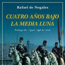 Militaria: CUATRO AÑOS BAJO LA MEDIA LUNA.RAFAEL DE NOGALES .-NUEVO. Lote 195106073