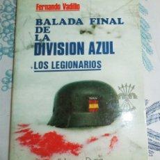 Militaria: BALADA FINAL DE LA DIVISION AZUL LOS LEGIONARIOS FERNANDO VADILLO CON FOTOGRAFIAS B/N ED. DYRSA 1984. Lote 195151737