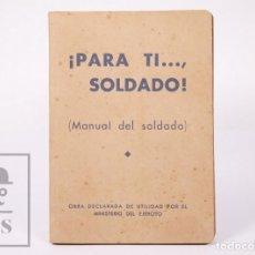Militaria: LIBRO ¡PARA TI..., SOLDADO! MANUAL DEL SOLDADO. ARESIO GONZÁLEZ DE VEGA - ACCIÓN CATÓLICA, AÑOS 40. Lote 195188481