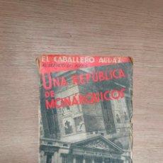 Militaria: UNA REPÚBLICA DE MONÁRQUICOS . EL CABALLERO AUDAZ . AL SERVICIO DEL PUEBLO AÑO 1933. Lote 195227107