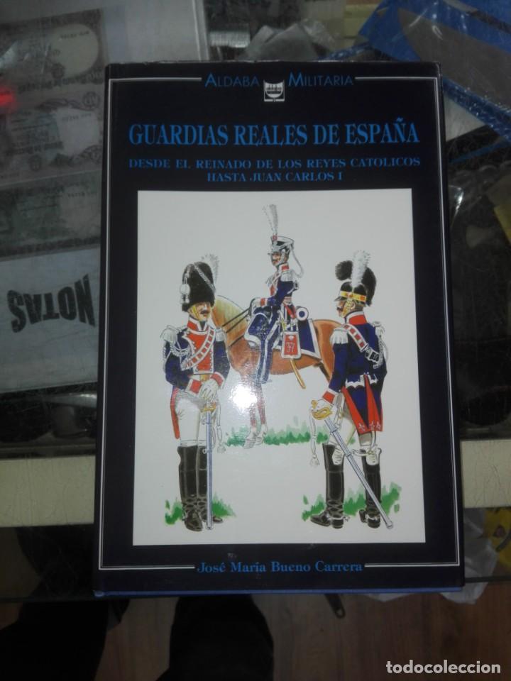 GUARDIAS REALES DE ESPAÑA,DESDE EL REINADO DE LOS REYES CATOLICOS HASTA JUAN CARLOS I (Militar - Libros y Literatura Militar)