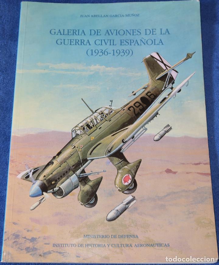 GALERÍA DE AVIONES DE LA GUERRA CIVIL ESPAÑOLA 1936-1939 - JUAN ABELLÁN GARCÍA-MUÑOZ (2015) (Militar - Libros y Literatura Militar)