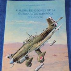 Militaria: GALERÍA DE AVIONES DE LA GUERRA CIVIL ESPAÑOLA 1936-1939 - JUAN ABELLÁN GARCÍA-MUÑOZ (2015). Lote 195340168