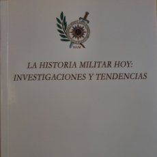 Militaria: LA HISTORIA MILITAR HOY: INVESTIGACIONES Y TENDENCIAS-ÁNGEL VIÑAS, FERNANDO PUELL DE LA VILLA. Lote 195435258