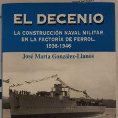 Militaria: EL DECENIO. LA CONSTRUCCION NAVAL MILITAR EN LA FACTORIA DE FERROL. 1936 1946. Lote 195435898