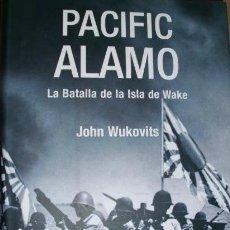 Militaria: LIBRO 2ª GUERRA MUNDIAL: PACIFIC ALAMO, LA BATALLA DE LA ISLA DE WAKE. Lote 195454701