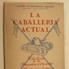 Militaria: LA CABALLERIA ACTUAL VALERO VALDERRABANO SAMITIER TACTICAS DE LAS PEQUEÑAS Y GRANDES UNIDADES 1947. Lote 196727613