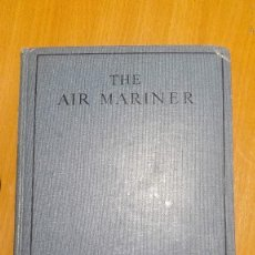 Militaria: THE AIR MARINER. BY A FLYING BOAT PILOT. 1938. PRIMERA EDICION.. Lote 197899595