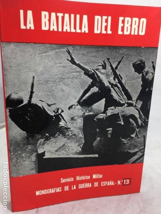 LA BATALLA DEL EBRO. SERVICIO HISTÓRICO MILITAR. MONOGRAFÍAS DE LA GUERRA DE ESPAÑA 13 - 1988 (Militar - Libros y Literatura Militar)
