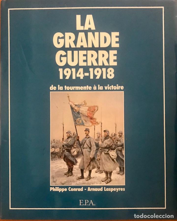 LIBRO FRANCES LA GRANDE GUERRE 1914 1918 DE LA TOURMENTE A LA VICTOIRE GUERRA (Militar - Libros y Literatura Militar)