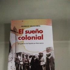 Militaria: EL SUEÑO COLONIAL. LAS GUERRAS DE ESPAÑA EN MARRUECOS - FEDERICO VILLALOBOS. ARIEL. RARO. Lote 203318063
