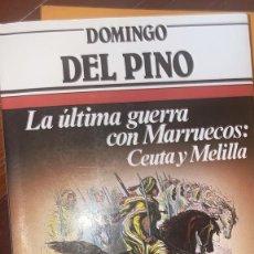 Militaria: LA ULTIMA GUERRA CON MARRUECOS. CEUTA Y MELILLA. DOMINGO DEL PINO.. Lote 203873593