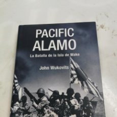 Militaria: PACIFIC ALAMO. LA BATALLA DE LA ISLA DE WAKE - JOHN WUKOVITZ - INEDITA EDITORES - 2004 1ª EDICION. Lote 204100987