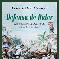 Militaria: DEFENSA DE BALER. LOS ÚLTIMOS DE FILIPINAS. FÉLIX MINAYA.NUEVO. Lote 205747076