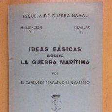 Militaria: IDEAS BÁSICAS SOBRE LA GUERRA MARÍTIMA / LUIS CARRERO / ESCUELA DE GUERRA NAVAL. 1945. Lote 206351496