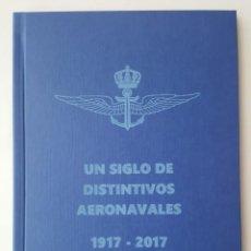 Militaria: UN SIGLO DE DISTINTIVOS AERONAVALES: 1917-2017. Lote 206598303