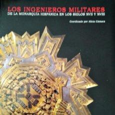 Militaria: LOS INGENIEROS MILITARES DE LA MONARQUÍA HISPÁNICA EN LOS SIGLOS XVII Y XVIII ALICIA CÁMARA. Lote 206981096