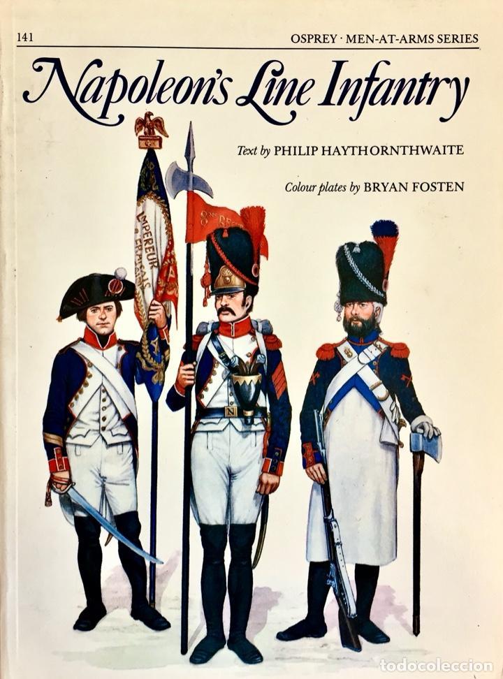 NAPOLEON'S LINE INFANTRY. PHILIP HAYTHORNTHWAITE / BRYAN FOSTEN. OSPREY. MEN-AT-ARMS. (Militar - Libros y Literatura Militar)