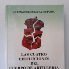 Militaria: LAS CUATRO DISOLUCIONES DEL CUERPO DE ARTILLERÍA. SANTIAGO FAJARDO GOMEZ DE TRAVECEDO. DEDICADO. Lote 210521643
