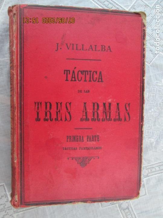 TACTICA DE LAS TRES ARMAS POR J. VILLALBA 6ª EDIC. 1900 TOLEDO 1ª PARTE -TACTICAS PARTICULARES (Militar - Libros y Literatura Militar)