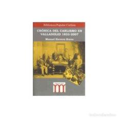 Militaria: CRONICA DEL CARLISMO EN VALLADOLID 1833- 2007 MANUEL HERRERA BRAVO. Lote 211428000